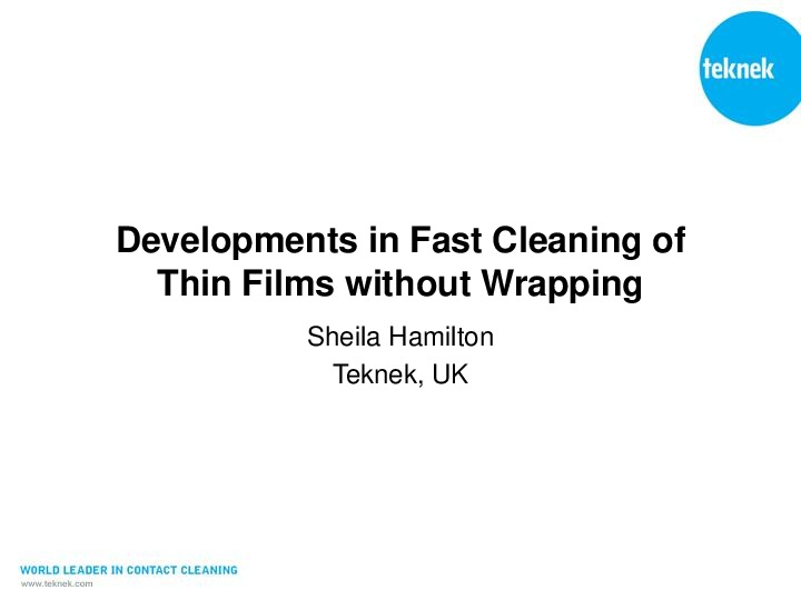Developments in Fast Cleaning of Thin Films without Wrapping ICDT Presentation 2018 2